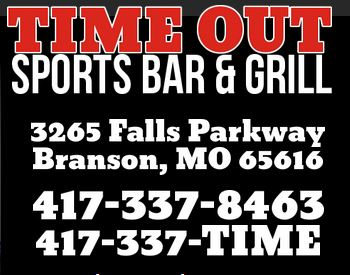 Time Out Sports Bar and Grill | 3265 Falls Parkway | Branson, MO 65616 |  417-337-8463 | 417-337-TIME